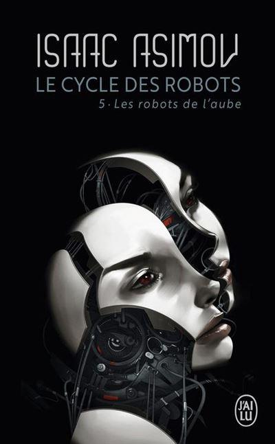 Le cycle des robots (Tome 5) - Les robots de l'aube - 9782290185612 - 7,99 €