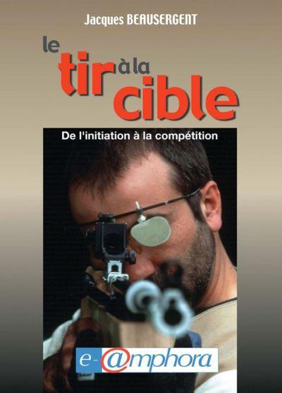 Le tir à la cible - De l'initiation à la compétition - 9782757600153 - 14,99 €