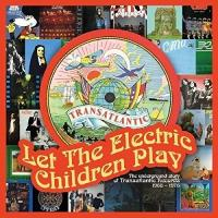 Let The Electric Children Play The Underground Story Of Transatlantic Records 1968-1976