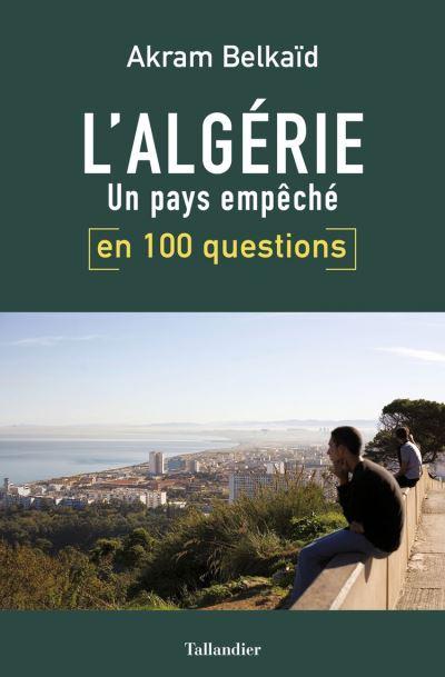 L'Algérie en 100 questions - Un pays empêché - 9791021036048 - 10,99 €