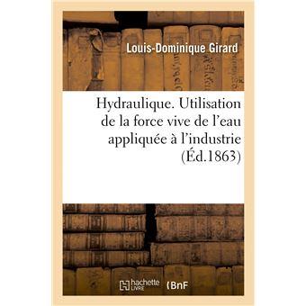 Hydraulique. Utilisation de la force vive de l'eau appliquée à l'industrie