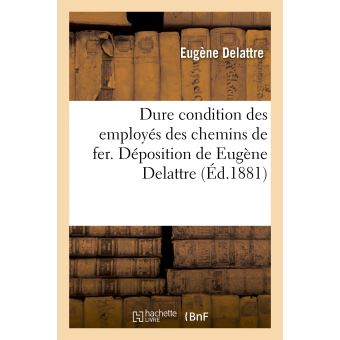 Dure condition des employés des chemins de fer. Déposition de Eugène Delattre