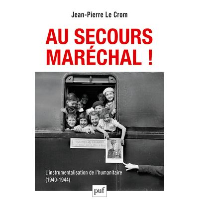 Au secours, Maréchal ! L'instrumentalisation de l'humanitaire (1940-1944)