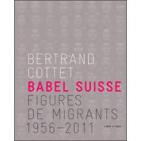Babel suisse : figures de migrants (1956-2011)