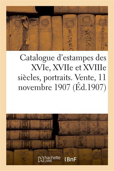 Catalogue d'estampes des XVIe, XVIIe et XVIIIe siècles, portraits, ornements, ex-libris