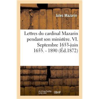 Lettres du cardinal Mazarin pendant son ministère. VI. Septembre 1653-juin 1655. - 1890