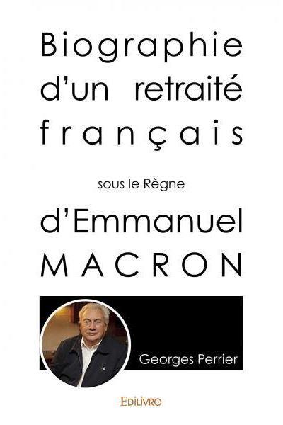 Biographie D Un Retraite Francais Sous Le Regne D Emmanuel Macron Broche Georges Perrier Achat Livre Fnac