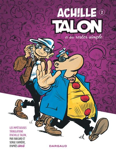 Les Impétueuses Tribulations d'Achille Talon - Achille Talon a su rester simple
