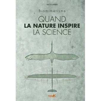 Quand la nature inspire la science - Biomimétisme