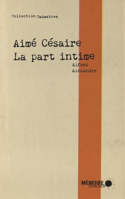 Aimé Césaire - La part intime