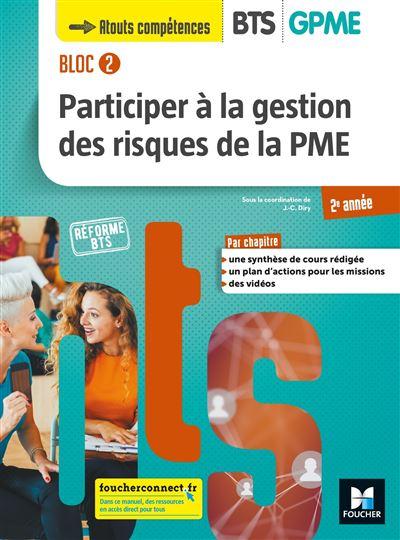 BLOC 2 Participer à la gestion des risques de la PME BTS GPME 2e année - Éd. 2019 Manuel élève