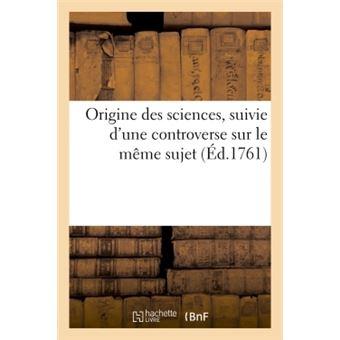 Origine des sciences, suivie d'une controverse sur le même sujet