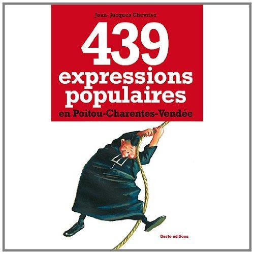 439 expressions populaires en Poitou-Charente et Vendée