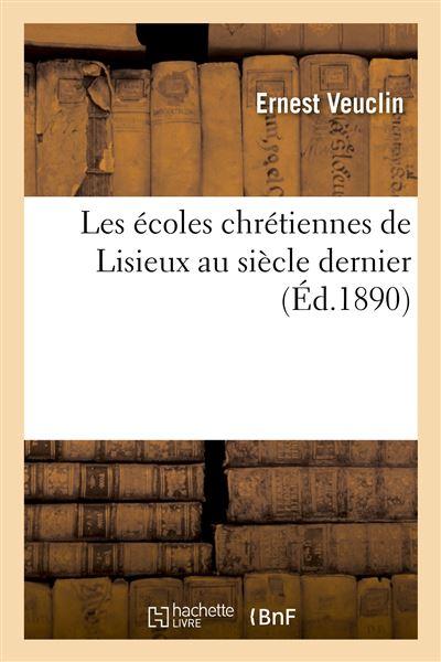 Les écoles chrétiennes de Lisieux au siècle dernier