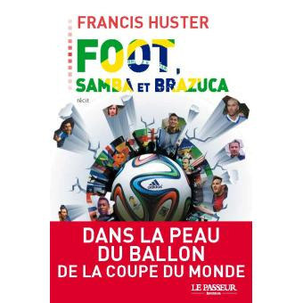 Foot samba et brazuca broch francis huster achat - Jeu de foot coupe du monde ...