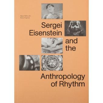 Sergei eisenstein and the anthropology of rhythm