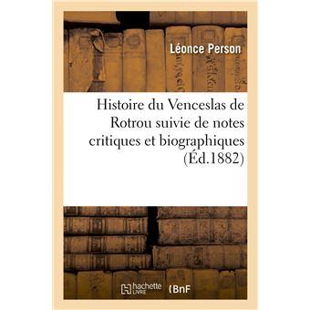Histoire du Venceslas de Rotrou suivie de notes critiques et biographiques