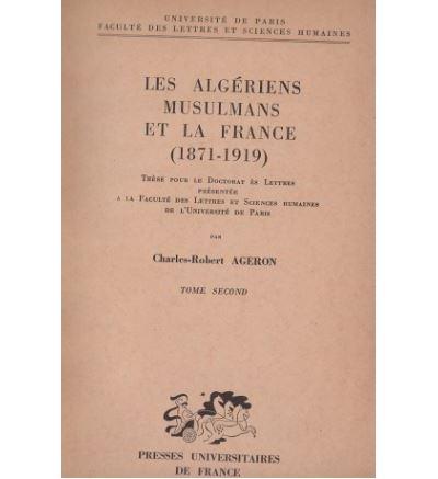 Les algériens musulmans et la France, 1871-1919