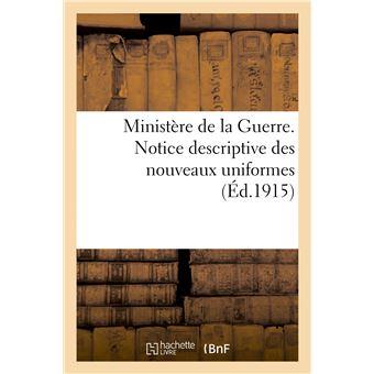 Ministère de la Guerre. Notice descriptive des nouveaux uniformes