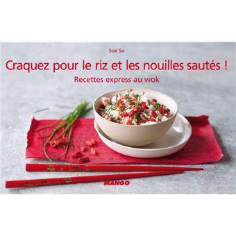 Craquez Pour Le Riz Et Les Nouilles Sautees 30 Recettes Express Au Wok Cartonne Sue Su Achat Livre Ou Ebook Fnac
