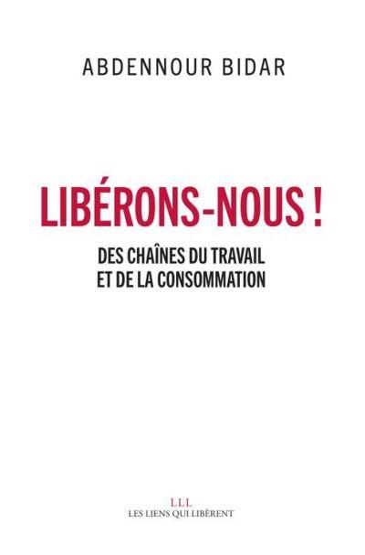 Libérons-nous ! - Des chaînes du travail et de la consommation - 9791020906151 - 7,49 €