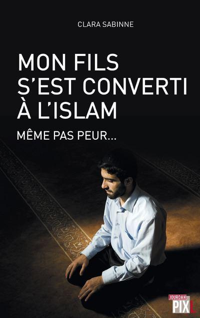 Mon fils s'est converti à l'islam - Même pas peur...