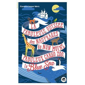 Fabuleuse odyssée des naufragés du non moins fabuleux cargo zoo le blue sea (la)