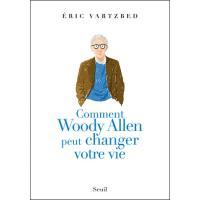 Comment Woody Allen peut changer votre vie