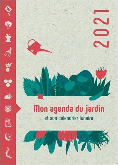 Calendrier Lunaire Jardin 2021 Mon Agenda du Jardin 2021   Et son calendrier lunaire   broché