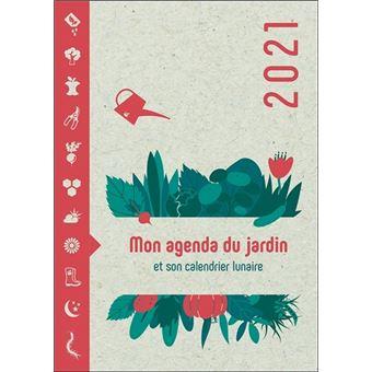 Calendrier Lune 2021 Jardin Mon Agenda du Jardin 2021   Et son calendrier lunaire   broché