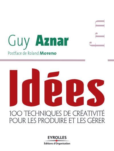 Idées - 100 techniques de créativité pour les produire et les gérer - 9782212418286 - 24,99 €