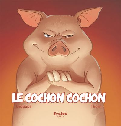 Cochon Image le cochon cochon - cartonné - gropapa, thorn - achat livre   fnac