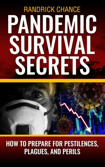 Pandemic Survival Secrets: How to Plan and Prepare for Pestilence, Plagues, and Perils