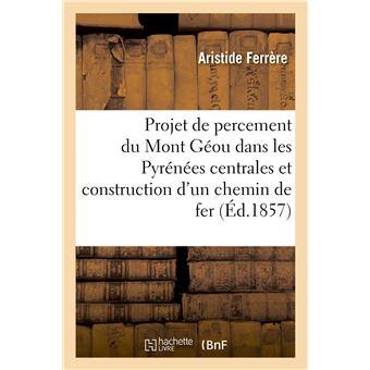 Projet de percement du Mont Géou, dans les Pyrénées centrales, et construction d'un chemin de fer