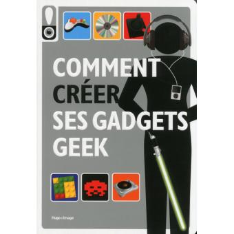comment cr er ses gadgets geek broch collectif livre tous les livres la fnac. Black Bedroom Furniture Sets. Home Design Ideas