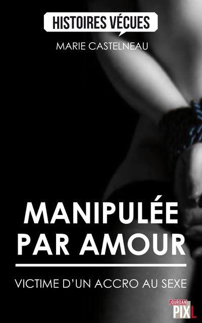 Manipulée par amour - Victime d'un accro au sexe