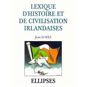 Lexique d'histoire et de civilisation irlandaises - Jean Lozes