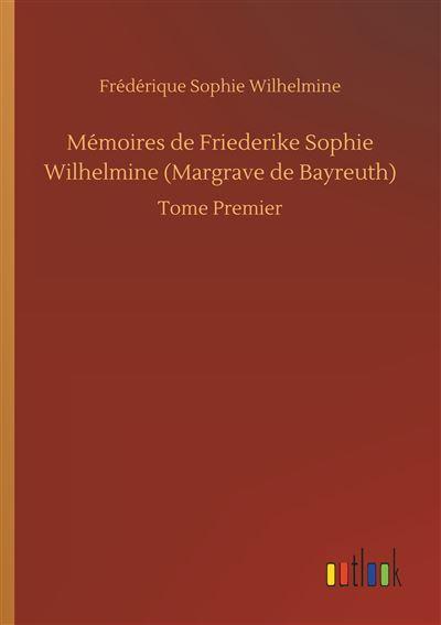 Mémoires de Friederike Sophie Wilhelmine (Margrave de Bayreuth)
