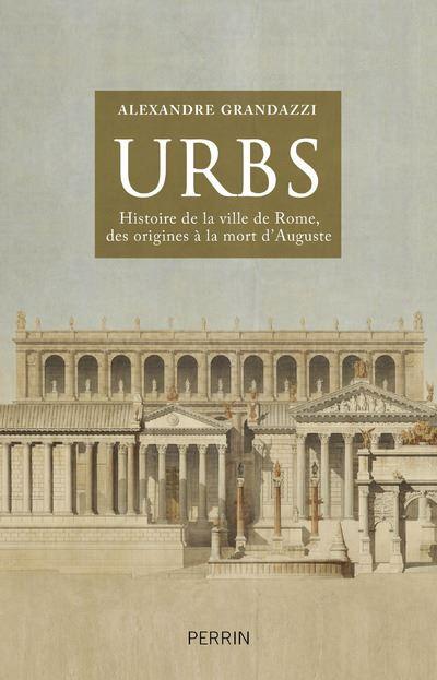 Urbs - Histoire De La Ville De Rome Des Origines À La Mort D'auguste (d'Alexandre Grandazzi) URBS