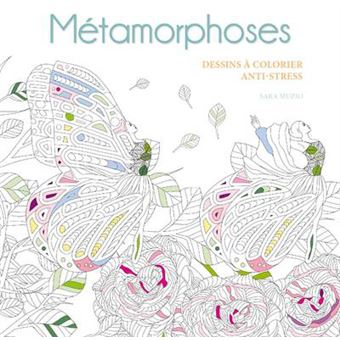 Metamorphoses Dessins A Colorier Anti Stress Broche Sara Muzio Achat Livre Fnac
