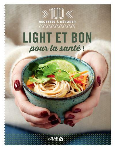 Light et bon pour la santé - 100 recettes à dévorer