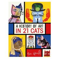 A History of Art in 21 Cats : From the Old Masters to the Modernists, the Moggy as Muse: an illustrated guide