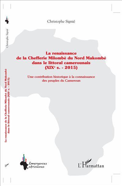 La renaissance de la Chefferie Milombè du Nord Makombé dans le littoral camerounais, XIXème siècle-2015