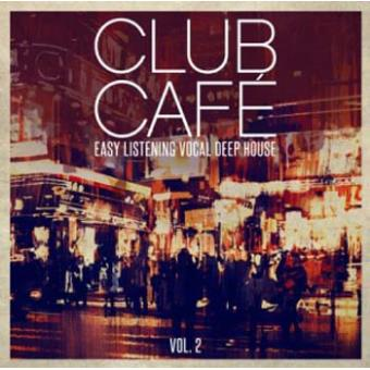 Club Cafe Vol.2 - Easy Listening Vocal Deep House