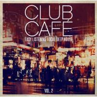 Club Cafe Vol.2 - Easy Listening Vocal Deep House