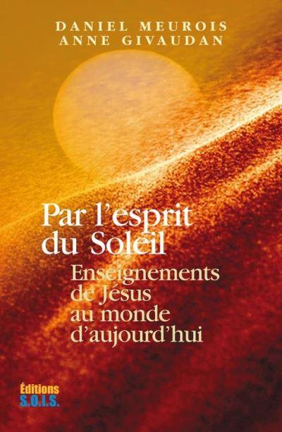 Par l'esprit du Soleil - Enseignements de Jésus au monde d'aujourd'hui - 9782916621128 - 13,99 €