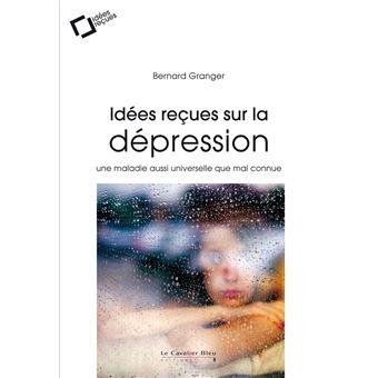 Idées reçues sur la dépression Une maladie aussi universelle que mal connue - broché - Bernard ...