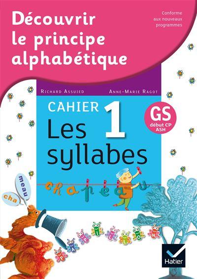 Découvrir le principe alphabétique - Cahier 1 - les syllabes
