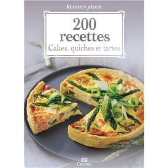 200 recettes - cakes, quiches et tartes
