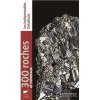 300 roches et minéraux -Réédition-